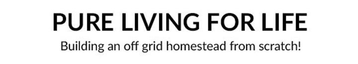 pure living for life - off grid homesteading blog
